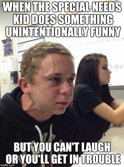 Straining kid | WHEN THE SPECIAL NEEDS KID DOES SOMETHING UNINTENTIONALLY FUNNY BUT YOU CAN'T LAUGH OR YOU'LL GET IN TROUBLE | image tagged in straining kid | made w/ Imgflip meme maker