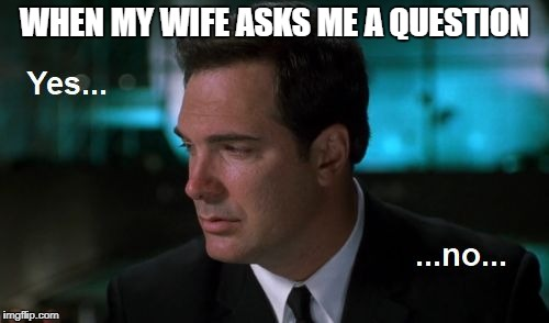When my wife asks me a question | WHEN MY WIFE ASKS ME A QUESTION | image tagged in mib,marriage | made w/ Imgflip meme maker