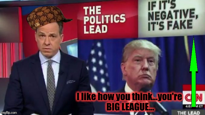 I like how you think...you're BIG LEAGUE... | made w/ Imgflip meme maker