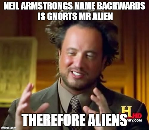 Ancient Aliens Meme | NEIL ARMSTRONGS NAME BACKWARDS IS GNORTS MR ALIEN THEREFORE ALIENS | image tagged in memes,ancient aliens,funny,neil armstrong,funny memes | made w/ Imgflip meme maker