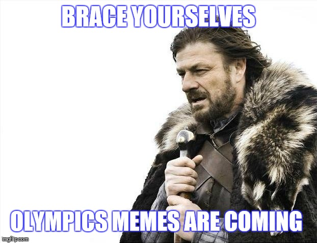 I love the Olympics!  | BRACE YOURSELVES OLYMPICS MEMES ARE COMING | image tagged in memes,brace yourselves x is coming,olympics,pyeongchang olympics,jbmemegeek | made w/ Imgflip meme maker
