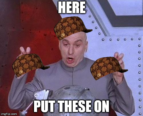 it's cold out | HERE PUT THESE ON | image tagged in memes,dr evil laser,scumbag | made w/ Imgflip meme maker