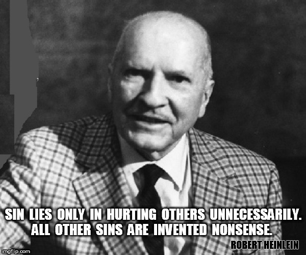 SIN | SIN  LIES  ONLY  IN  HURTING  OTHERS  UNNECESSARILY.  ALL  OTHER  SINS  ARE  INVENTED  NONSENSE. ROBERT HEINLEIN | image tagged in truth | made w/ Imgflip meme maker
