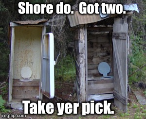 Shore do.  Got two. Take yer pick. | made w/ Imgflip meme maker