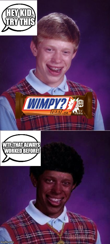 He isn't himself, that's for sure. | HEY KID, TRY THIS WTF, THAT ALWAYS WORKED BEFORE! | image tagged in memes,funny,bad luck brian | made w/ Imgflip meme maker