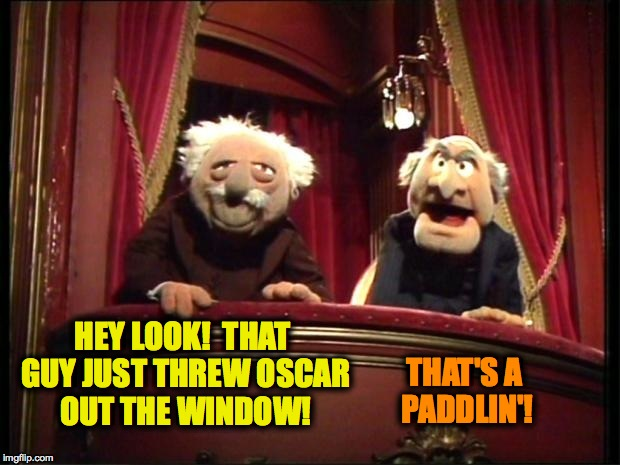 HEY LOOK!  THAT GUY JUST THREW OSCAR OUT THE WINDOW! THAT'S A PADDLIN'! | made w/ Imgflip meme maker