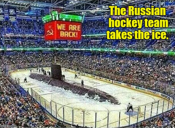 Seems appropriate seeing they're barred from the Olympics. | The Russian hockey team takes the ice. | image tagged in funny,olympics,russians,hockey | made w/ Imgflip meme maker