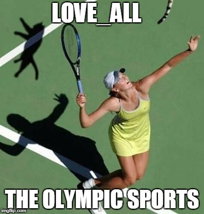 Grumpy Cat Tennis | LOVE_ALL THE OLYMPIC SPORTS | image tagged in grumpy cat tennis | made w/ Imgflip meme maker