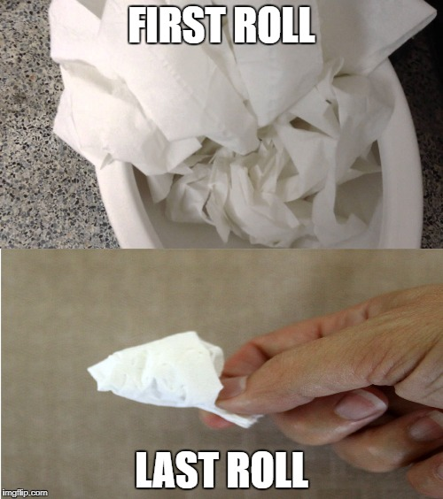 first vs last | FIRST ROLL LAST ROLL | image tagged in toilet paper,funny | made w/ Imgflip meme maker