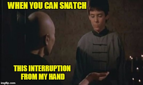 WHEN YOU CAN SNATCH THIS INTERRUPTION FROM MY HAND | made w/ Imgflip meme maker