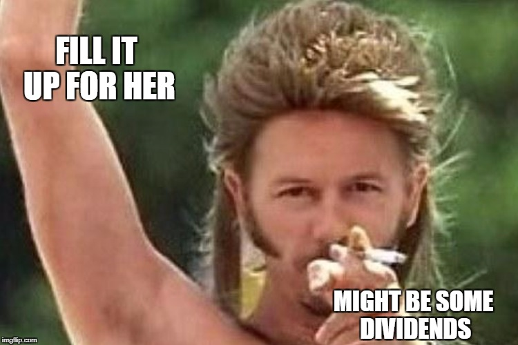FILL IT UP FOR HER MIGHT BE SOME DIVIDENDS | made w/ Imgflip meme maker