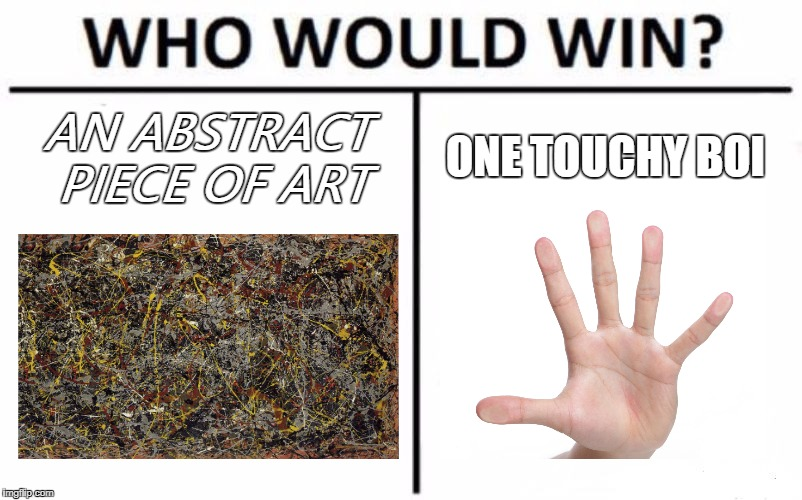 Who Would Win? Meme | AN ABSTRACT PIECE OF ART ONE TOUCHY BOI | image tagged in memes,who would win | made w/ Imgflip meme maker