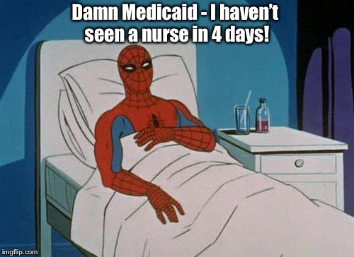 Spiderman Hospital Meme | Damn Medicaid - I haven't seen a nurse in 4 days! | image tagged in memes,spiderman hospital,spiderman | made w/ Imgflip meme maker