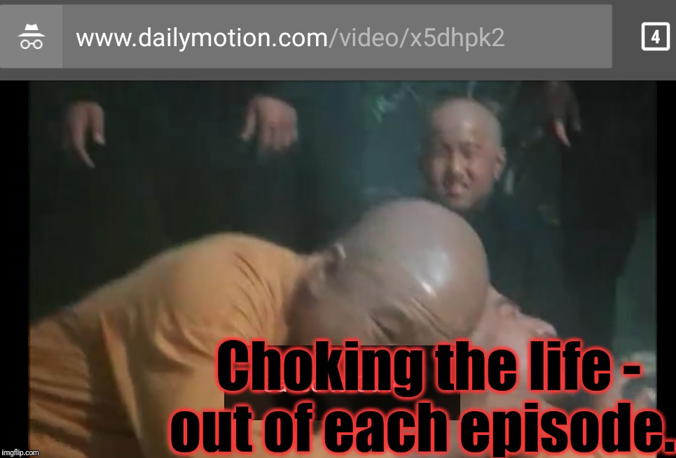 Choking the life - out of each episode... | made w/ Imgflip meme maker