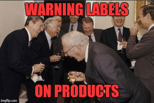 Laughing Men In Suits Meme | WARNING LABELS ON PRODUCTS | image tagged in memes,laughing men in suits | made w/ Imgflip meme maker