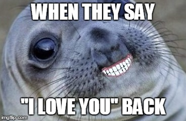 "WHEN THEY SAY ""I LOVE YOU"" BACK 