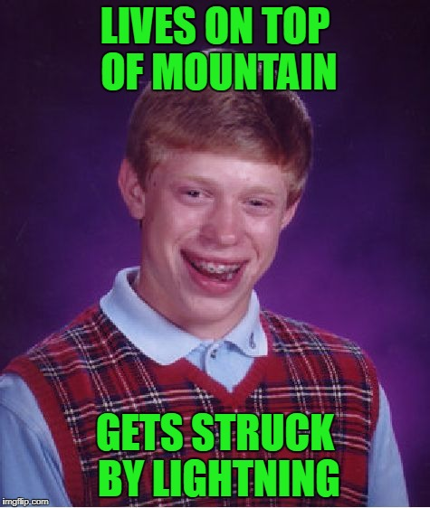 Bad Luck Brian Meme | LIVES ON TOP OF MOUNTAIN GETS STRUCK BY LIGHTNING | image tagged in memes,bad luck brian | made w/ Imgflip meme maker