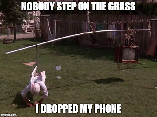 NOBODY STEP ON THE GRASS I DROPPED MY PHONE | made w/ Imgflip meme maker