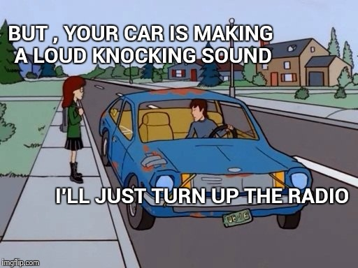 True story , my sister's solution to the problem | BUT , YOUR CAR IS MAKING A LOUD KNOCKING SOUND I'LL JUST TURN UP THE RADIO | image tagged in ford pinto,junk,car meme,solution,interesting | made w/ Imgflip meme maker