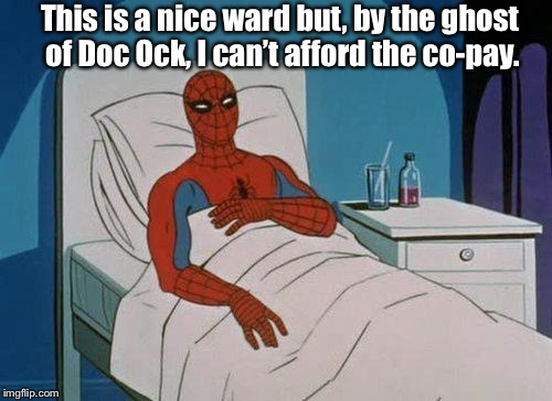 Spiderman Hospital | This is a nice ward but, by the ghost of Doc Ock, I can't afford the co-pay. | image tagged in memes,spiderman hospital,spiderman | made w/ Imgflip meme maker