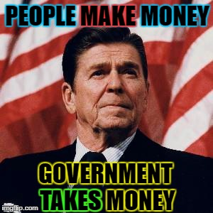 PEOPLE MAKE MONEY GOVERNMENT TAKES MONEY MAKE TAKES | made w/ Imgflip meme maker