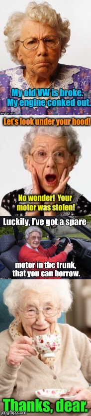 Geriatric VW mechanics | . | image tagged in memes,volkswagen,rear motor,funny memes,old ladies,drsarcasm | made w/ Imgflip meme maker