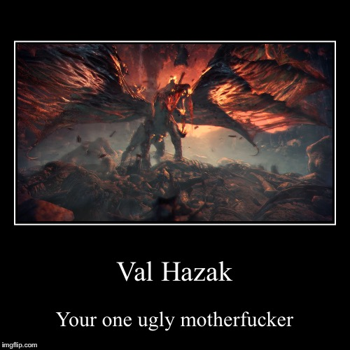 Val Hazak | Your one ugly motherf**ker | image tagged in funny,demotivationals | made w/ Imgflip demotivational maker