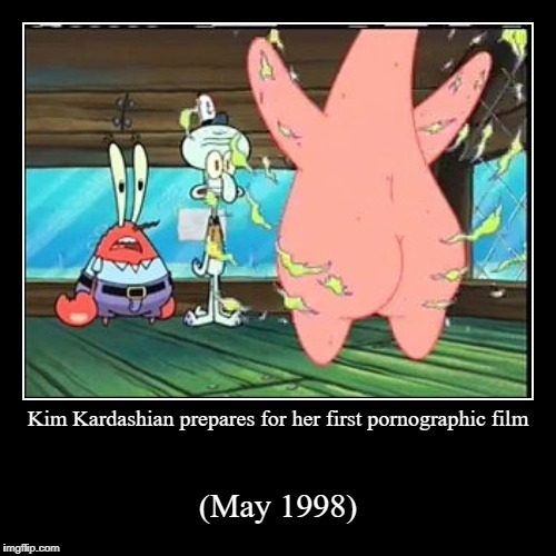 Kim Kardashian prepares for her first pornographic film | (May 1998) | image tagged in funny,demotivationals | made w/ Imgflip demotivational maker