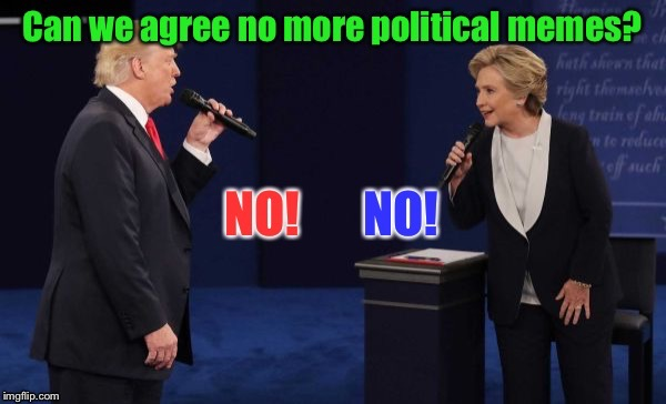 Finally!  Something they agree on! | . | image tagged in memes,hillary clinton,donald trump,political meme,agreement,funny | made w/ Imgflip meme maker