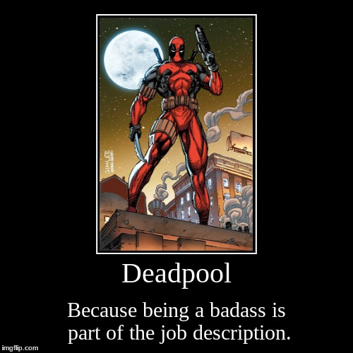 #Deadpool 2 | Deadpool | Because being a badass is part of the job description. | image tagged in funny,demotivationals | made w/ Imgflip demotivational maker