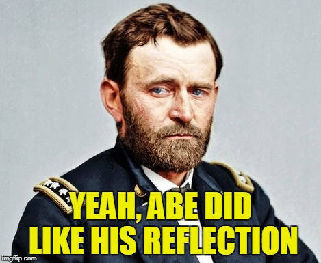 YEAH, ABE DID LIKE HIS REFLECTION | made w/ Imgflip meme maker