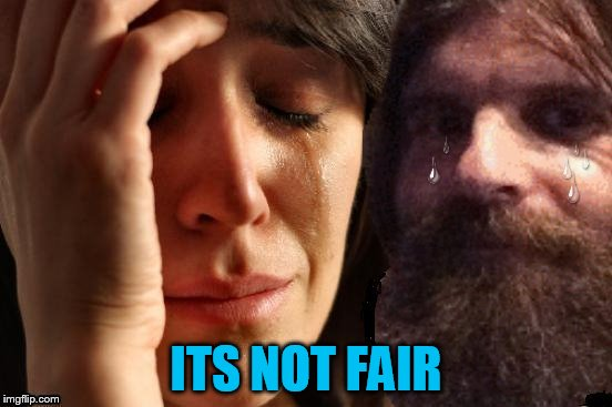 ITS NOT FAIR | made w/ Imgflip meme maker