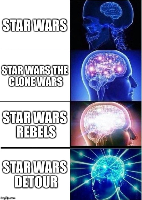 Only Star Wars fans will truly know... | STAR WARS STAR WARS THE CLONE WARS STAR WARS REBELS STAR WARS DETOUR | image tagged in memes,expanding brain | made w/ Imgflip meme maker