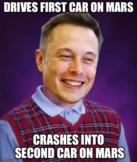 Bad Luck Elon Musk | DRIVES FIRST CAR ON MARS CRASHES INTO SECOND CAR ON MARS | image tagged in bad luck elon musk,elon musk,tesla,mars,spacex | made w/ Imgflip meme maker