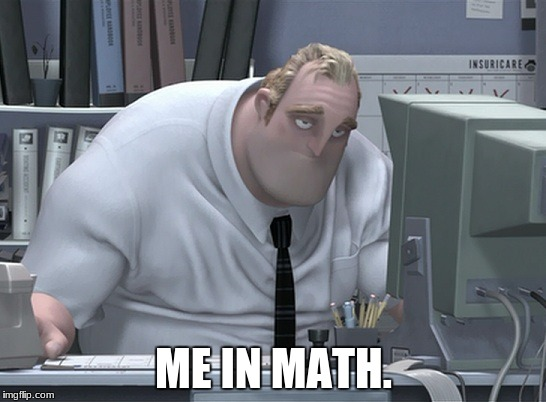 ME IN MATH. | image tagged in mrincredible in math | made w/ Imgflip meme maker