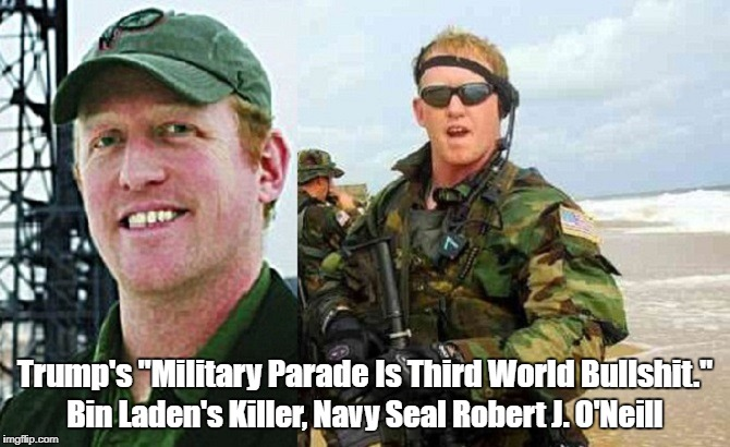 "Bin Laden's Killer, Navy Seal Robert J. O'Neill, Says Trump's ""Military Parade Is Third World Bullshit"" 