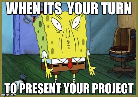 WHEN ITS  YOUR TURN TO PRESENT YOUR PROJECT | image tagged in ehhehehehe | made w/ Imgflip meme maker