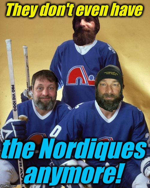 They don't even have the Nordiques anymore! | made w/ Imgflip meme maker