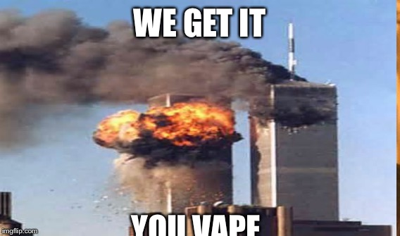WE GET IT YOU VAPE | made w/ Imgflip meme maker