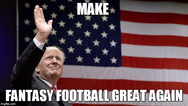 MAKE FANTASY FOOTBALL GREAT AGAIN | image tagged in trump | made w/ Imgflip meme maker