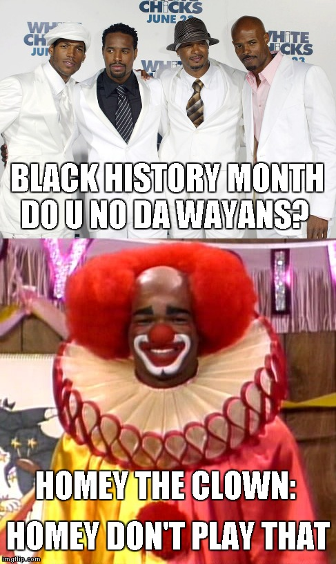 The Wayans Brothers:  Keenan; Damon; Shawn; Marlon; | DO U NO DA WAYANS? HOMEY THE CLOWN: BLACK HISTORY MONTH HOMEY DON'T PLAY THAT | image tagged in memes,wayans brothers,homie the clown,homie don't play that,do u no da wayans | made w/ Imgflip meme maker