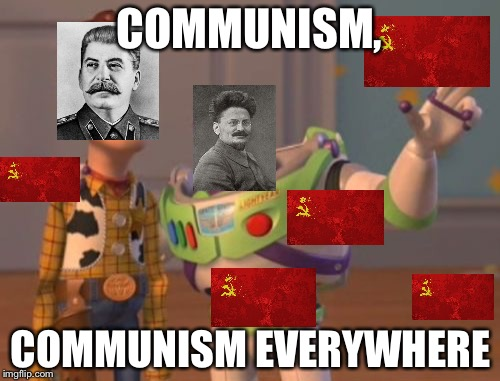 X, X Everywhere Meme | COMMUNISM, COMMUNISM EVERYWHERE | image tagged in memes,x,x everywhere,x x everywhere | made w/ Imgflip meme maker