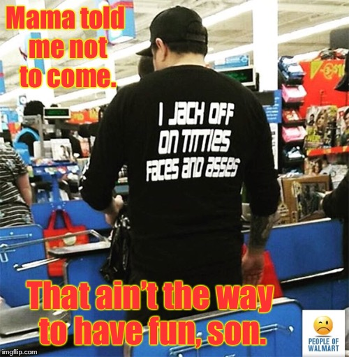 Mama told me not to come. That ain't the way to have fun, son. | made w/ Imgflip meme maker