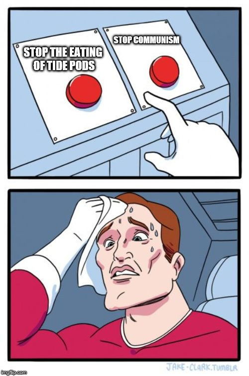 Two Buttons Meme | STOP THE EATING OF TIDE PODS STOP COMMUNISM | image tagged in memes,two buttons,tide pods,communism,funny,hard choice to make | made w/ Imgflip meme maker