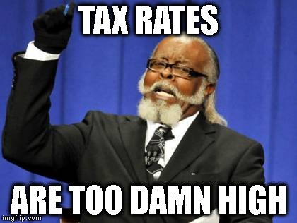 Too Damn High Meme | TAX RATES ARE TOO DAMN HIGH | image tagged in memes,too damn high | made w/ Imgflip meme maker