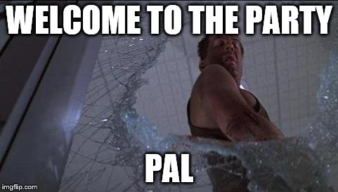 WELCOME TO THE PARTY PAL | made w/ Imgflip meme maker