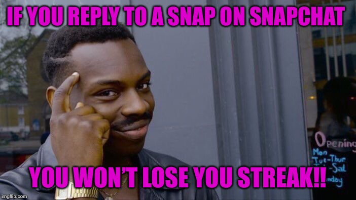Roll Safe Think About It Meme | IF YOU REPLY TO A SNAP ON SNAPCHAT YOU WON'T LOSE YOU STREAK!! | image tagged in memes,roll safe think about it | made w/ Imgflip meme maker