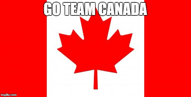 Canada | GO TEAM CANADA | image tagged in canada | made w/ Imgflip meme maker