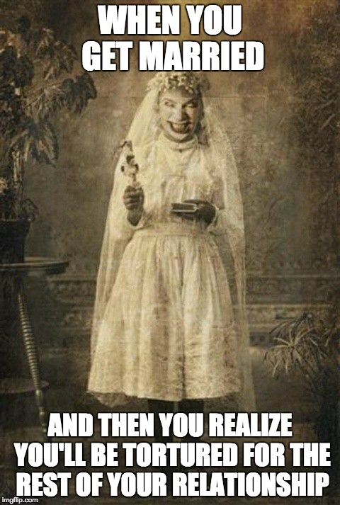 WHEN YOU GET MARRIED AND THEN YOU REALIZE YOU'LL BE TORTURED FOR THE REST OF YOUR RELATIONSHIP | image tagged in creepy romance | made w/ Imgflip meme maker