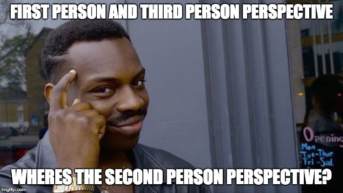 Roll Safe Think About It Meme | FIRST PERSON AND THIRD PERSON PERSPECTIVE WHERES THE SECOND PERSON PERSPECTIVE? | image tagged in memes,roll safe think about it | made w/ Imgflip meme maker